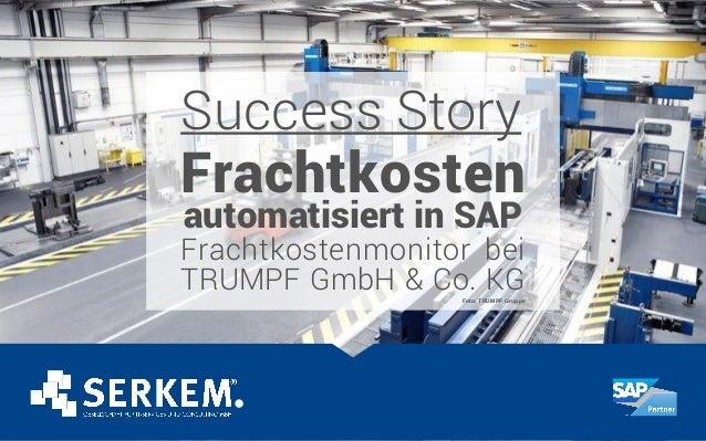 Success Story Frachtkosten automatisiert in SAP Frachtkostenmonitor bei TRUMPF GmbH & Co. KGFoto: TRUMPF Gruppe