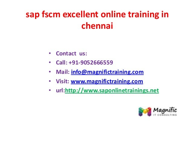 sap fscm excellent online training in chennai • Contact us: • Call: +91-9052666559 • Mail: info@magnifictraining.com • Vis...