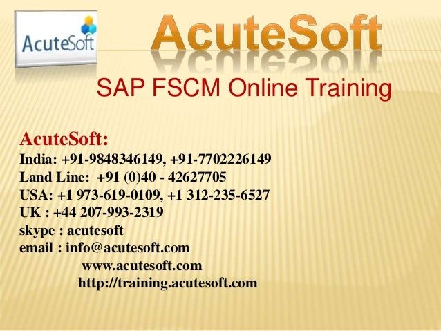 SAP FSCM Online Training AcuteSoft: India: +91-9848346149, +91-7702226149 Land Line: +91 (0)40 - 42627705 USA: +1 973-619-...