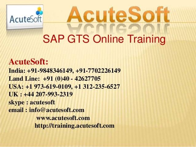 SAP GTS Online Training AcuteSoft: India: +91-9848346149, +91-7702226149 Land Line: +91 (0)40 - 42627705 USA: +1 973-619-0...
