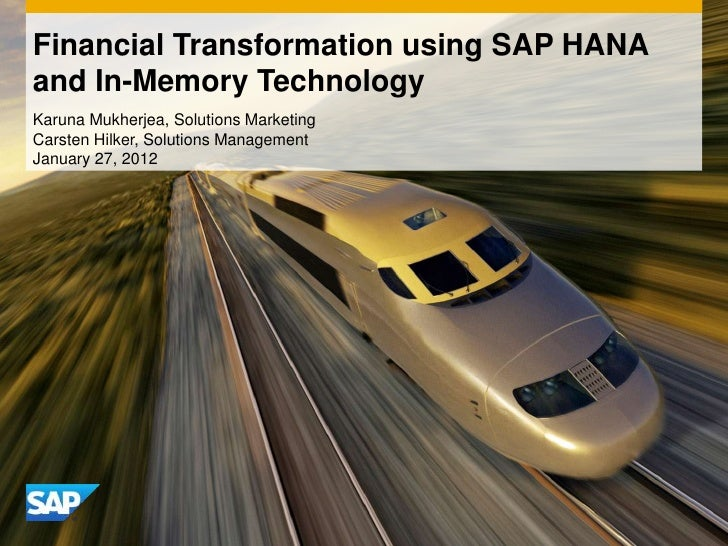 Financial Transformation using SAP HANAand In-Memory TechnologyKaruna Mukherjea, Solutions MarketingCarsten Hilker, Soluti...