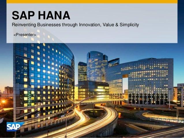 SAP HANA Reinventing Businesses through Innovation, Value & Simplicity <Presenter>