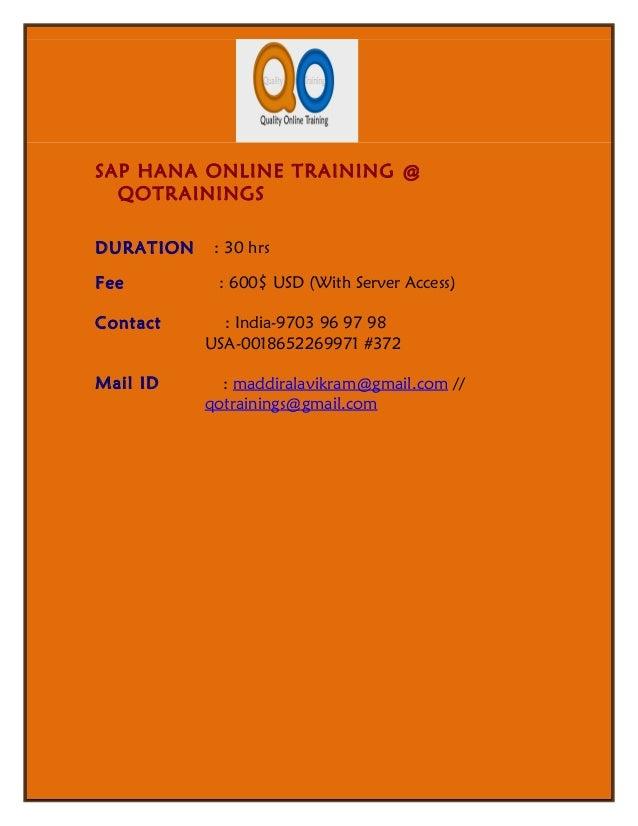 SAP HANA ONLINE TRAINING @  QOTRAININGSDURATION    : 30 hrsFee         : 600$ USD (With Server Access)Contact      : India...