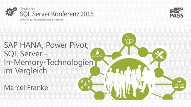 SAP HANA, Power Pivot, SQL Server – In-Memory-Technologien im Vergleich Marcel Franke