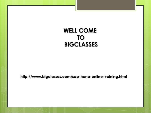 WELL COME                          TO                      BIGCLASSEShttp://www.bigclasses.com/sap-hana-online-training.html