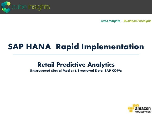 SAP HANA Rapid Implementation Retail Predictive Analytics Unstructured (Social Media) & Structured Data (SAP COPA) Cube In...