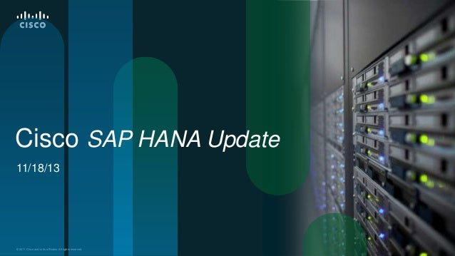 Cisco SAP HANA Update 11/18/13  © 2010 Cisco and/or its affiliates. All rights reserved. 2011  © 2012 Cisco and/or its aff...