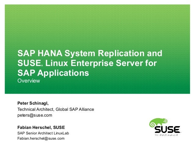 SAP HANA System Replication and SUSE® Linux Enterprise Server for SAP Applications Overview Peter Schinagl, Technical Arch...