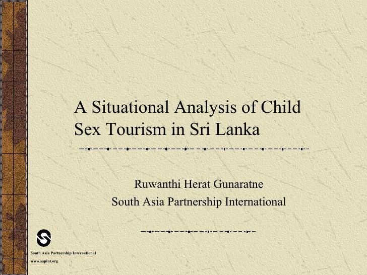 A Situational Analysis of Child Sex Tourism in Sri Lanka Ruwanthi Herat Gunaratne South Asia Partnership International Sou...