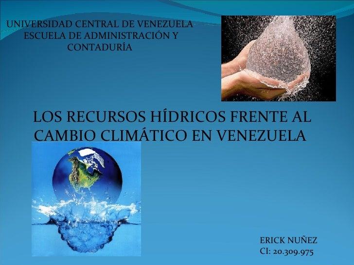 UNIVERSIDAD CENTRAL DE VENEZUELA   ESCUELA DE ADMINISTRACIÓN Y          CONTADURÍA    LOS RECURSOS HÍDRICOS FRENTE AL    C...