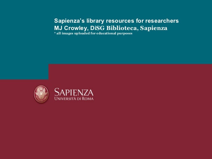 Sapienza's library resources for researchersMJ Crowley, DiSG Biblioteca, Sapienza* all images uploaded for educational pur...