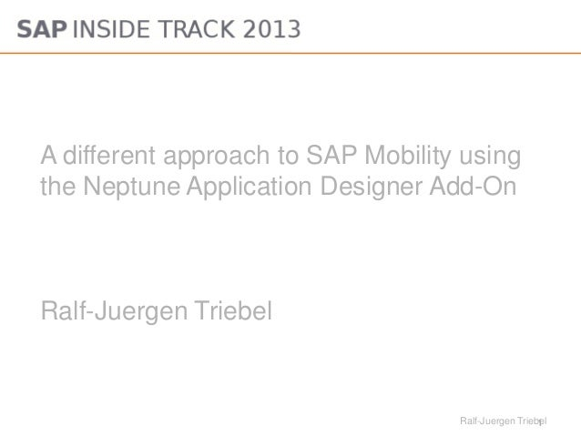 1Ralf-Juergen TriebelA different approach to SAP Mobility usingthe Neptune Application Designer Add-OnRalf-Juergen Triebel