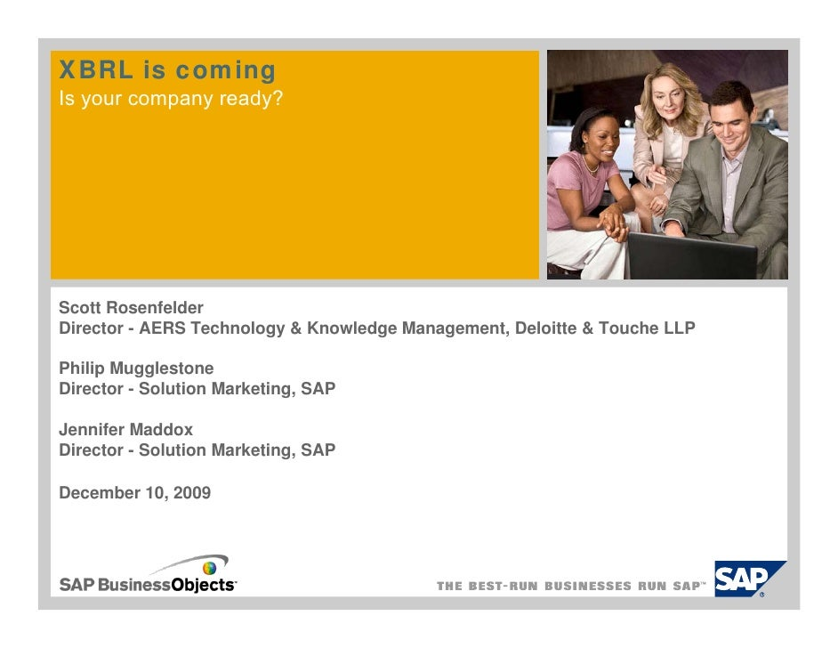 XBRL is coming Is your company ready?     Scott Rosenfelder Director - AERS Technology & Knowledge Management, Deloitte & ...
