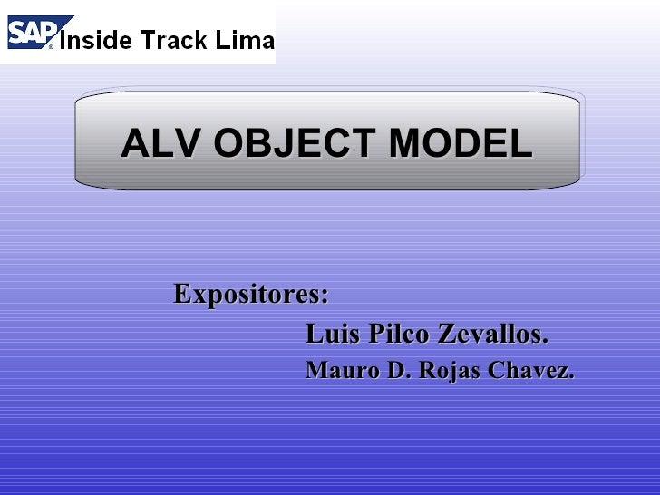 ALV OBJECT MODEL     Expositores:             Luis Pilco Zevallos.             Mauro D. Rojas Chavez.