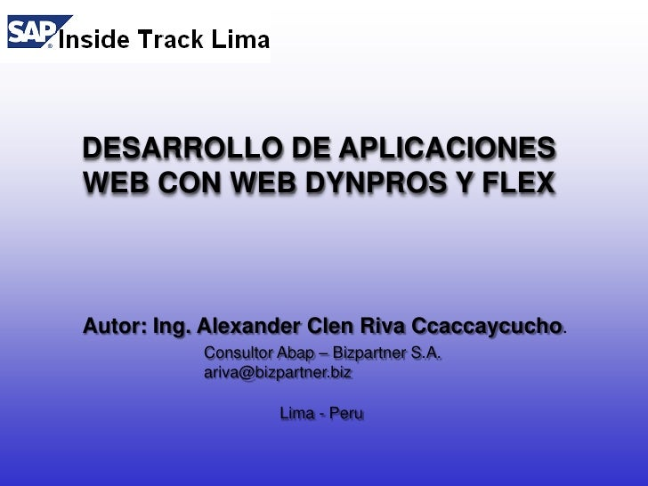 DESARROLLO DE APLICACIONES<br />WEB CON WEB DYNPROS Y FLEX<br />Autor: Ing. Alexander Clen Riva Ccaccaycucho.<br />Consult...