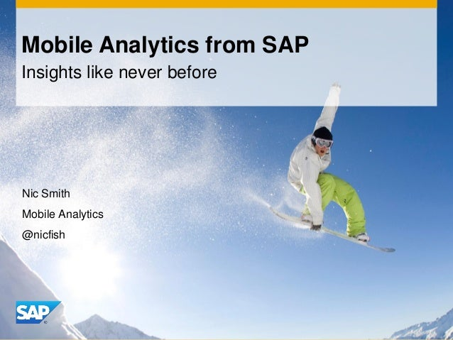 Mobile Analytics from SAPInsights like never beforeNic SmithMobile Analytics@nicfish