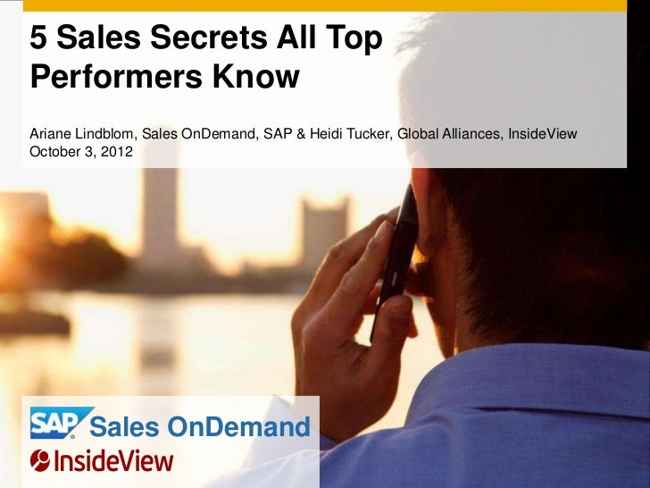 5 Sales Secrets All TopPerformers KnowAriane Lindblom, Sales OnDemand, SAP & Heidi Tucker, Global Alliances, InsideViewOct...