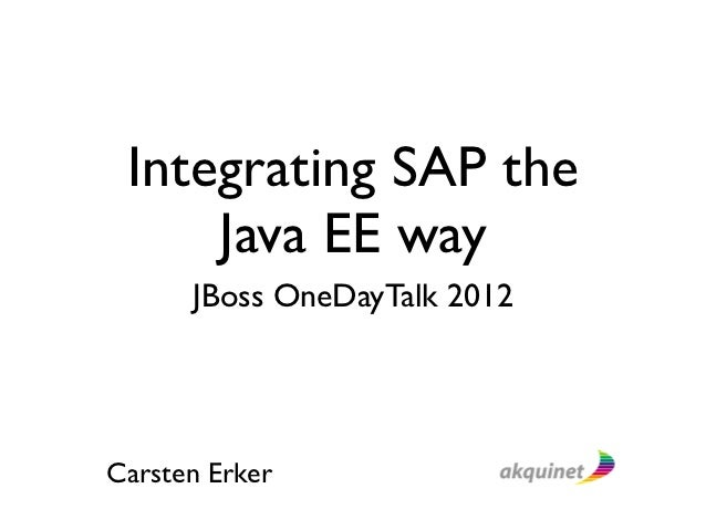 Integrating SAP the     Java EE way      JBoss OneDayTalk 2012Carsten Erker