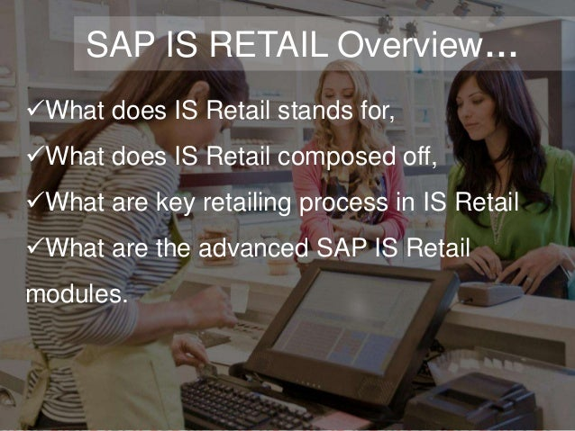#1 SAP IS RETAIL Overview… What does IS Retail stands for, What does IS Retail composed off, What are key retailing pro...
