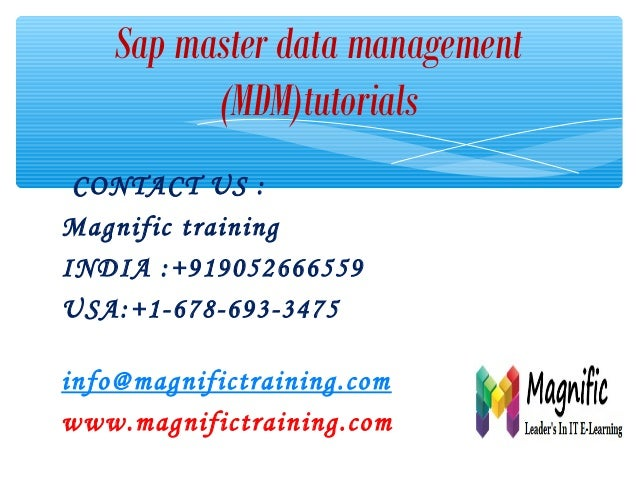 Sap master data management (MDM)tutorials CONTACT US : Magnific training INDIA :+919052666559 USA:+1-678-693-3475 info@mag...