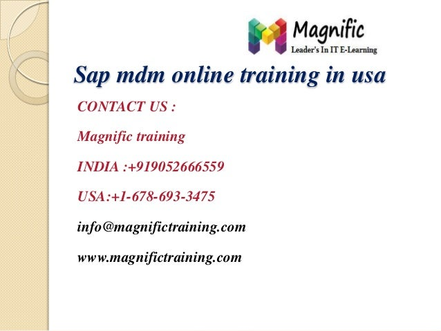 Sap mdm online training in usa CONTACT US : Magnific training INDIA :+919052666559  USA:+1-678-693-3475 info@magnifictrain...