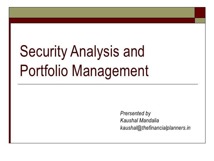 Security Analysis and Portfolio Management Prersented by Kaushal Mandalia [email_address]