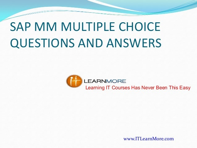 SAP MM MULTIPLE CHOICE QUESTIONS AND ANSWERS Learning IT Courses Has Never Been This Easy  www.ITLearnMore.com