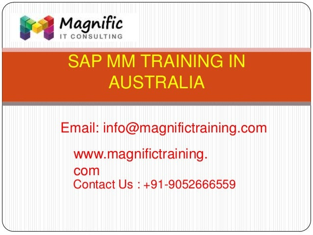 SAP MM TRAINING IN AUSTRALIA www.magnifictraining. com Contact Us : +91-9052666559 Email: info@magnifictraining.com