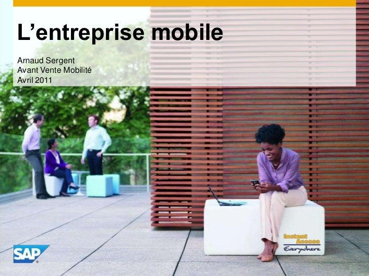 L'entreprise mobile<br />Arnaud Sergent<br />AvantVenteMobilité<br />Avril2011<br />