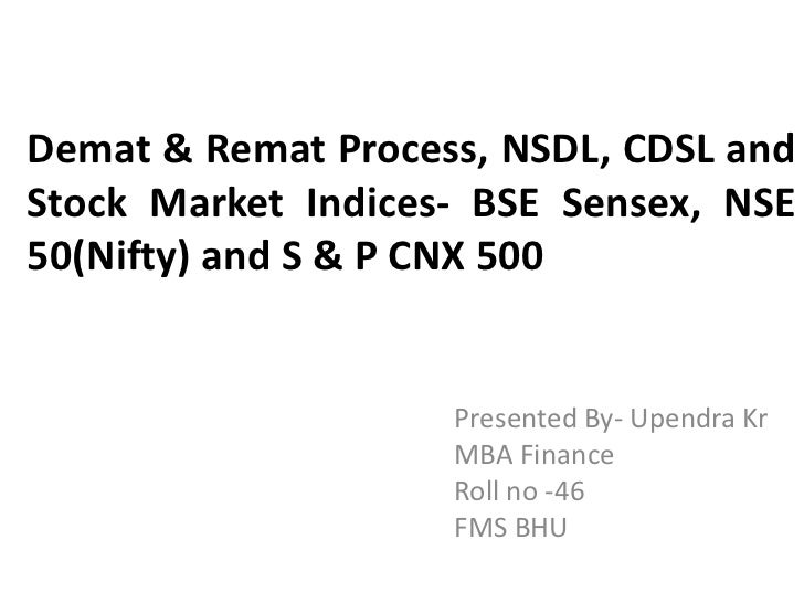 Demat & Remat Process, NSDL, CDSL andStock Market Indices- BSE Sensex, NSE50(Nifty) and S & P CNX 500                    P...