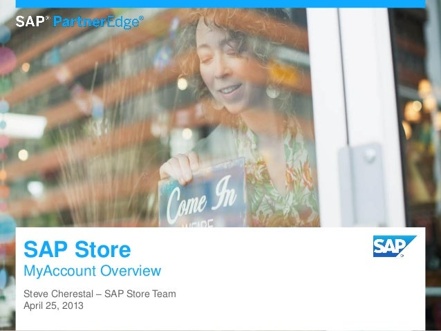 SAP StoreMyAccount OverviewSteve Cherestal – SAP Store TeamApril 25, 2013