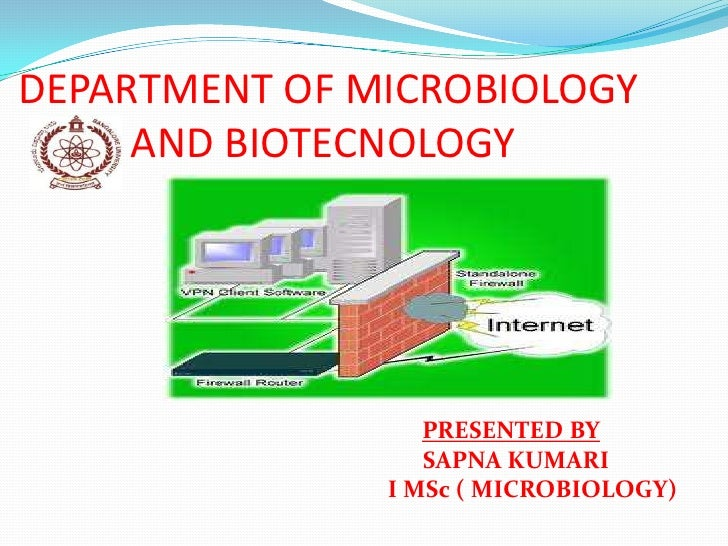 DEPARTMENT OF MICROBIOLOGY     AND BIOTECNOLOGY                  PRESENTED BY                  SAPNA KUMARI               ...