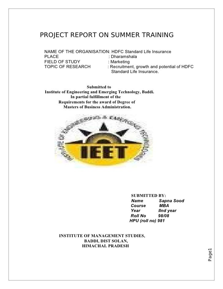 PROJECT REPORT ON SUMMER TRAINING   NAME OF THE ORGANISATION: HDFC Standard Life Insurance  PLACE                    : Dha...