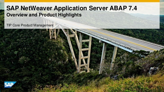 SAP NetWeaver Application Server ABAP 7.4 Overview and Product Highlights TIP Core Product Management