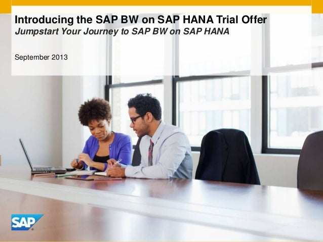 Introducing the SAP BW on SAP HANA Trial Offer Jumpstart Your Journey to SAP BW on SAP HANA September 2013