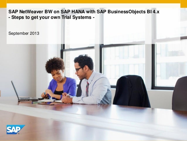SAP NetWeaver BW on SAP HANA with SAP BusinessObjects BI 4.x - Steps to get your own Trial Systems - September 2013