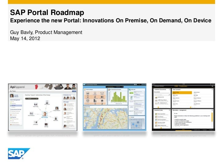 SAP Portal RoadmapExperience the new Portal: Innovations On Premise, On Demand, On DeviceGuy Bavly, Product ManagementMay ...