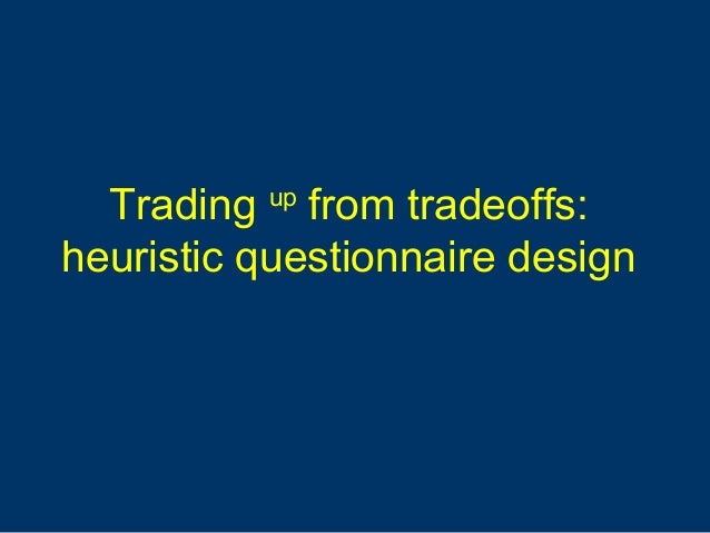Trading up from tradeoffs: heuristic questionnaire design