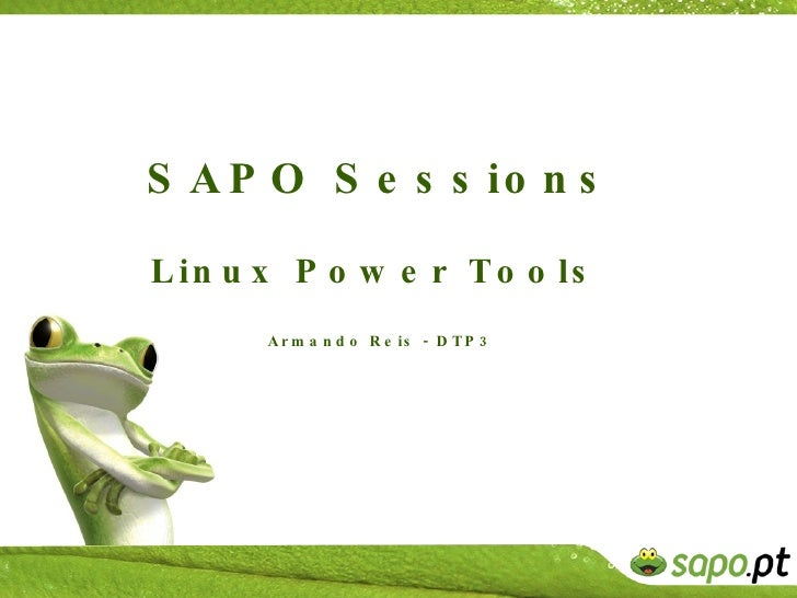 SAPO Sessions Linux Power Tools   Armando Reis - DTP3