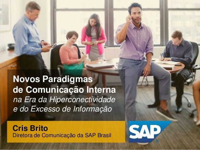 Novos Paradigmasde Comunicação Internana Era da Hiperconectividadee do Excesso de InformaçãoCris BritoDiretora de Comunica...