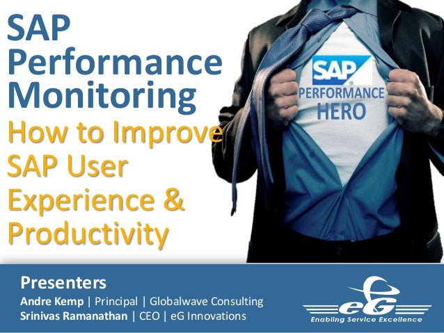SAP Performance Monitoring  How to Improve SAP User Experience & Productivity Presenters Andre Kemp | Principal | Globalwa...