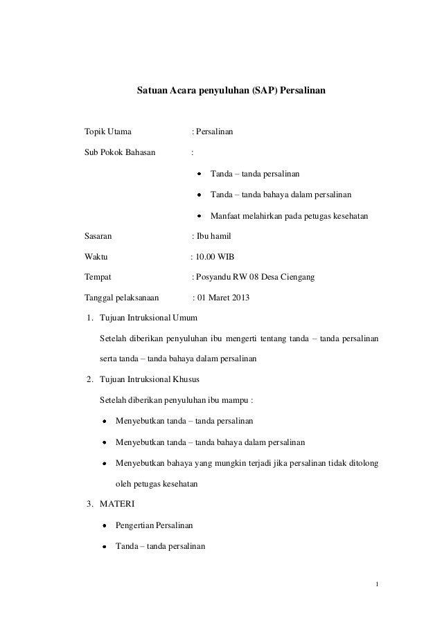 Satuan Acara penyuluhan (SAP) Persalinan  Topik Utama  : Persalinan  Sub Pokok Bahasan  : Tanda – tanda persalinan Tanda –...