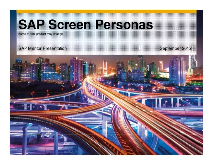 SAP Screen Personasname of final product may changeSAP Mentor Presentation            September 2012