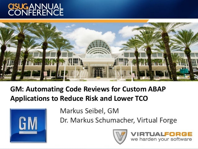 GM: Automating Code Reviews for Custom ABAPApplications to Reduce Risk and Lower TCOMarkus Seibel, GMDr. Markus Schumacher...