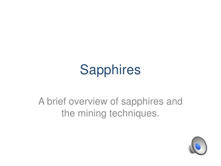 SapphiresA brief overview of sapphires and      the mining techniques.