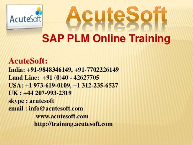 SAP PLM Online Training AcuteSoft: India: +91-9848346149, +91-7702226149 Land Line: +91 (0)40 - 42627705 USA: +1 973-619-0...