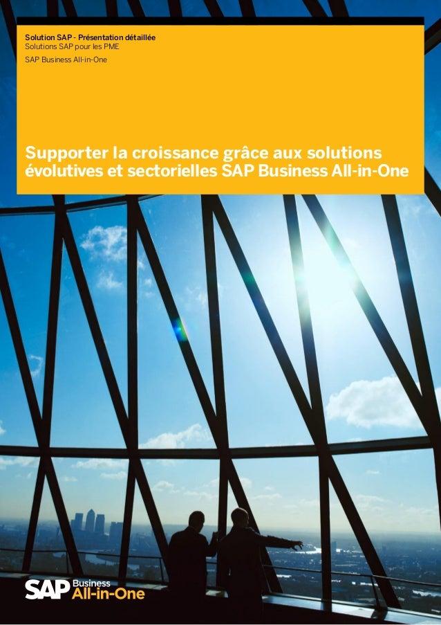 SolutionSAP - Présentation détaillée SolutionsSAP pour lesPME SAPBusiness All-in-One Supporter la croissance grâce aux...