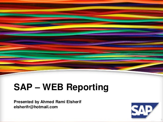 SAP – WEB Reporting  Presented by Ahmed Rami Elsherif  elsherifr@hotmail.com