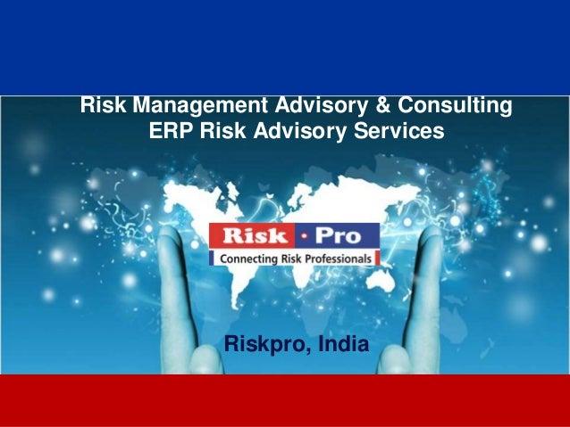 1 Risk Management Advisory & Consulting ERP Risk Advisory Services Riskpro, India