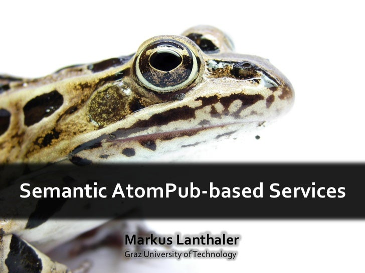 Semantic AtomPub-based Services                           Markus Lanthaler© Matt Reinbold                           Graz U...